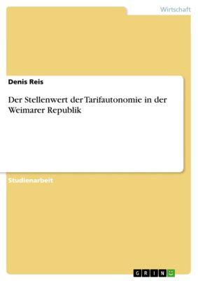 Der Stellenwert der Tarifautonomie in der Weimarer Republik, Denis Reis
