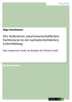 Der Stellenwert naturwissenschaftlichen Fachwissens in der sachunterrichtlichen Lehrerbildung, Olga Usselmann