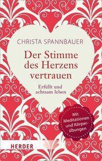 Der Stimme des Herzens vertrauen - Christa Spannbauer  
