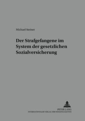 Der Strafgefangene im System der gesetzlichen Sozialversicherung, Michael Steiner