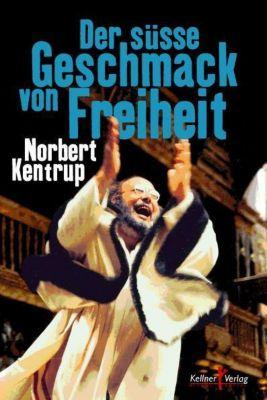 Der süße Geschmack von Freiheit - Norbert Kentrup |