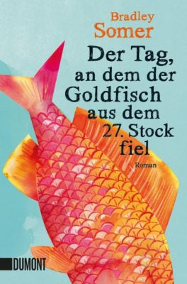 Der Tag, an dem der Goldfisch aus dem 27. Stock fiel - Bradley Somer |
