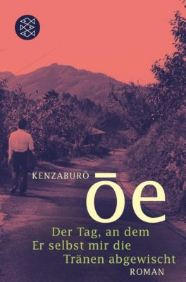 Der Tag, an dem Er selbst mir die Tränen abgewischt - Kenzaburô Ôe  