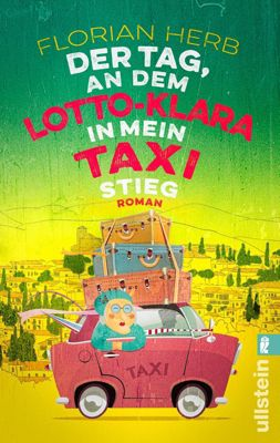 Der Tag, an dem Lotto-Klara in mein Taxi stieg, Florian Herb