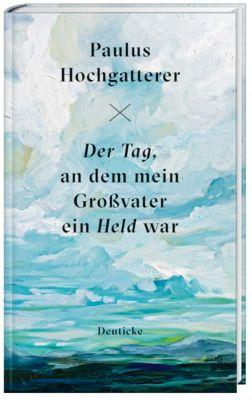 Der Tag, an dem mein Großvater ein Held war, Paulus Hochgatterer