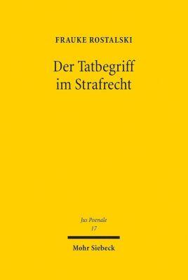 Der Tatbegriff im Strafrecht - Frauke Rostalski |
