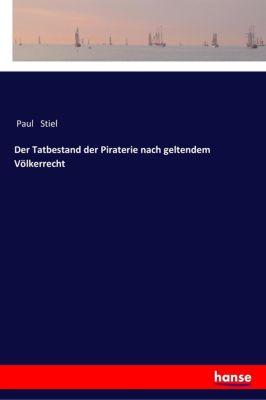 Der Tatbestand der Piraterie nach geltendem Völkerrecht - Paul Stiel |