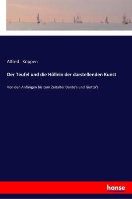 Der Teufel und die Höllein der darstellenden Kunst - Alfred Köppen |