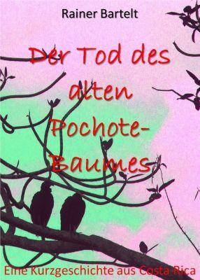 Der Tod des alten Pochote-Baumes, Rainer Bartelt
