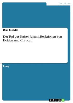 Der Tod des Kaiser Julians. Reaktionen von Heiden und Christen, Ulas Incedal