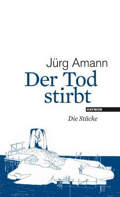 Der Tod stirbt - Jürg Amann |