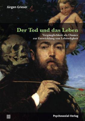Der Tod und das Leben - Jürgen Grieser  