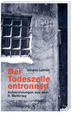 Der Todeszelle entronnen, Johann Lehner