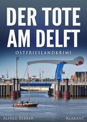 Der Tote am Delft. Ostfrieslandkrimi, Alfred Bekker