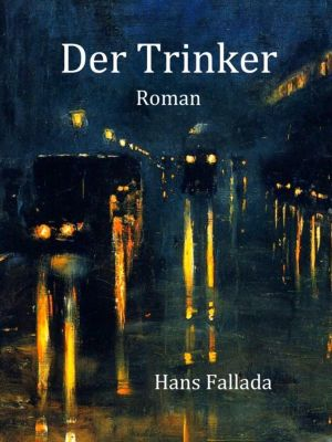 Der Trinker, Hans Fallada