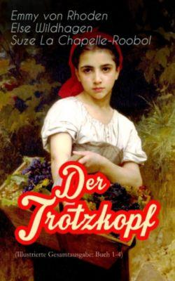 Der Trotzkopf (Illustrierte Gesamtausgabe: Buch 1-4), Emmy von Rhoden, Suze La Chapelle-Roobol, Else Wildhagen, Emmy von Rhoden, Suze La Chapelle-Roobol