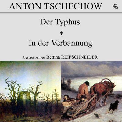 Der Typhus / In der Verbannung, Anton Tschechow