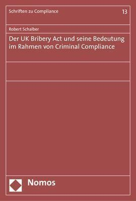 Der UK Bribery Act und seine Bedeutung im Rahmen von Criminal Compliance, Robert Schalber