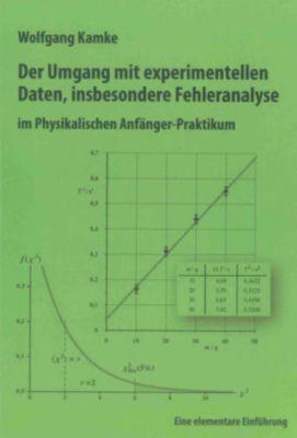 Der Umgang mit experimentellen Daten, insbesondere Fehleranalyse, im Physikalischen Anfänger-Praktikum, Wolfgang Kamke