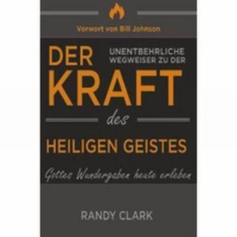 Der Unentbehrliche Wegweiser zu der Kraft des Heiligen Geistes, Randy Clark