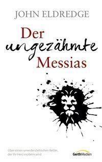 Der ungezähmte Messias, John Eldredge
