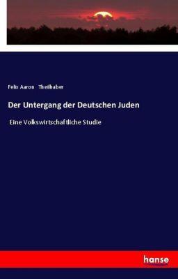 Der Untergang der Deutschen Juden, Felix Aaron Theilhaber