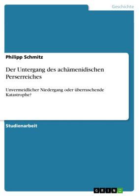 Der Untergang des achämenidischen Perserreiches, Philipp Schmitz