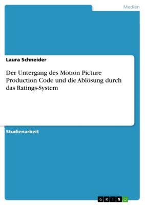 Der Untergang des Motion Picture Production Code und die Ablösung durch das Ratings-System, Laura Schneider