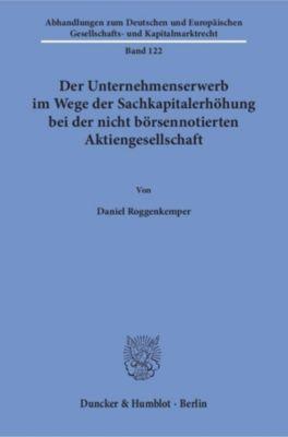 Der Unternehmenserwerb im Wege der Sachkapitalerhöhung bei der nicht börsennotierten Aktiengesellschaft, Daniel Roggenkemper