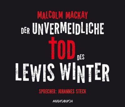 Der unvermeidliche Tod des Lewis Winter, 6 Audio-CDs, Malcom Mackay