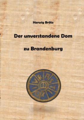Der unverstandene Dom zu Brandenburg - Herwig Brätz |