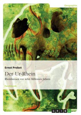 Der Ur-Rhein. Rheinhessen vor zehn Millionen Jahren, Ernst Probst