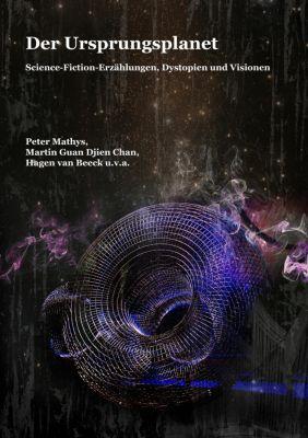 Der Ursprungsplanet, Hagen van Beeck, Peter Mathys, Martin Guan Djien Chan