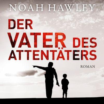 Der Vater des Attentäters, 1 MP3-CD, Noah Hawley