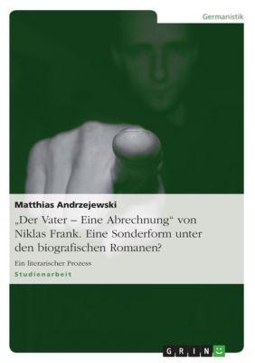 Der Vater - Eine Abrechnung von Niklas Frank. Eine Sonderform unter den biografischen Romanen?, Matthias Andrzejewski