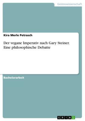 Der vegane Imperativ nach Gary Steiner. Eine philosophische Debatte, Kira Merle Petrasch