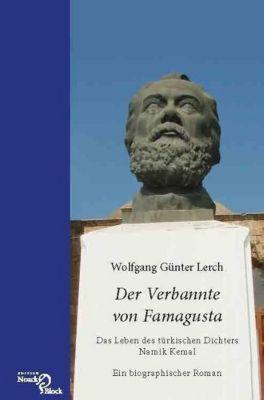 Der Verbannte von Famagusta - Das Leben des türkischen Dichters Namik Kemal - Wolfgang G. Lerch |