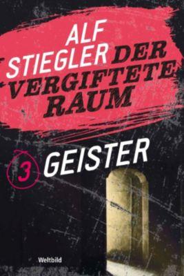 Der vergiftete Raum Teil 3 - Geister, Alf Stiegler