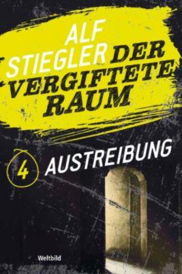 Der vergiftete Raum Teil 4 - Austreibung, Alf Stiegler