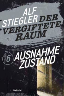 Der vergiftete Raum Teil 6 - Ausnahmezustand, Alf Stiegler