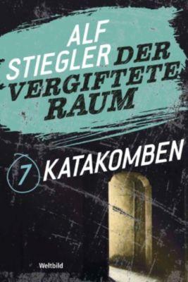Der vergiftete Raum Teil 7 - Katakomben, Alf Stiegler