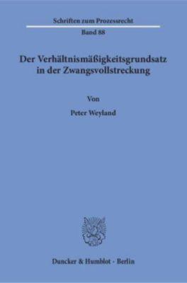 Der Verhältnismäßigkeitsgrundsatz in der Zwangsvollstreckung., Peter Weyland