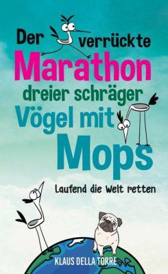 Der verrückte Marathon dreier schräger Vögel mit Mops, Klaus della Torre