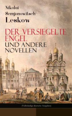 Der versiegelte Engel und andere Novellen (Vollständige deutsche Ausgaben), Nikolai Semjonowitsch Leskow