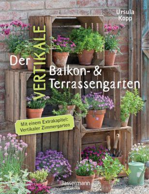 Der vertikale Balkon- & Terrassengarten, Ursula Kopp