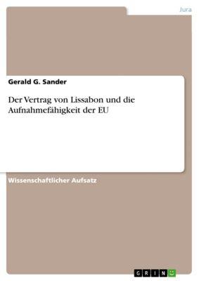Der Vertrag von Lissabon und die Aufnahmefähigkeit der EU, Gerald G. Sander