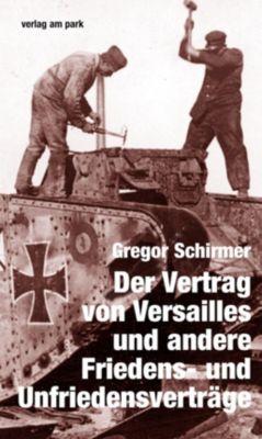 Der Vertrag von Versailles und andere Friedens- und Unfriedensverträge - Gregor Schirmer |