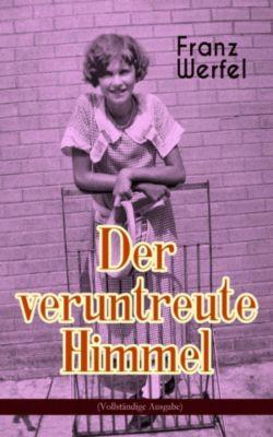 Der veruntreute Himmel (Vollständige Ausgabe), Franz Werfel