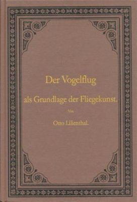 Der Vogelflug als Grundlage der Fliegekunst, Otto Lilienthal