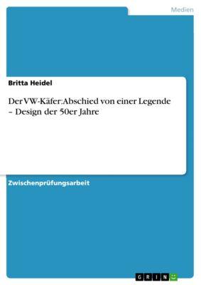 Der VW-Käfer: Abschied von einer Legende – Design der 50er Jahre, Britta Heidel